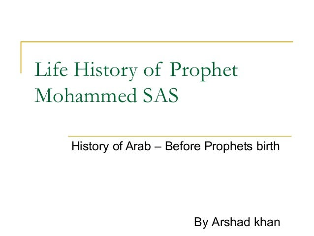Life History of Prophet Mohammed SAS History of Arab – Before Prophets birth By Arshad khan