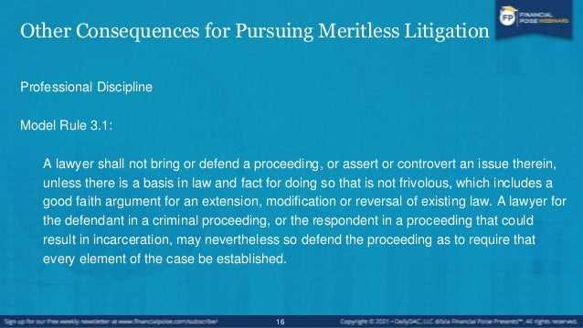 Other Consequences for Pursuing Meritless Litigation • Conduct subject to discipline:  Bring or defend a proceeding whose...