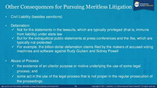 Other Consequences for Pursuing Meritless Litigation • Malicious Prosecution  the institution (and in some states, the co...