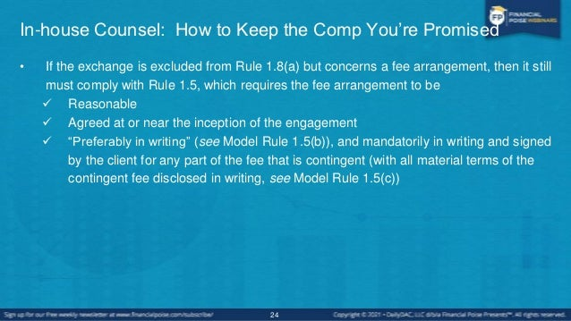 In-house Counsel: How to Keep the Comp You're Promised • If the exchange is governed by Model Rule 1.8(a), then:  Substan...