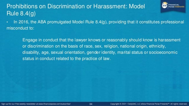 Prohibitions on Discrimination or Harassment: Model Rule 8.4(g) • Conduct the new Rule says it does not prohibit:  It ―do...