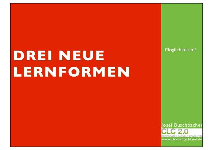 Möglichkeiten!DREI NEUELERNFORMEN             Josef Buschbacher             www.clc-deutschland.de