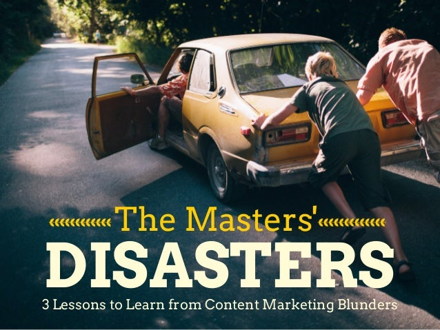 The Masters' DISASTERS3 Lessons to Learn from Content Marketing Blunders