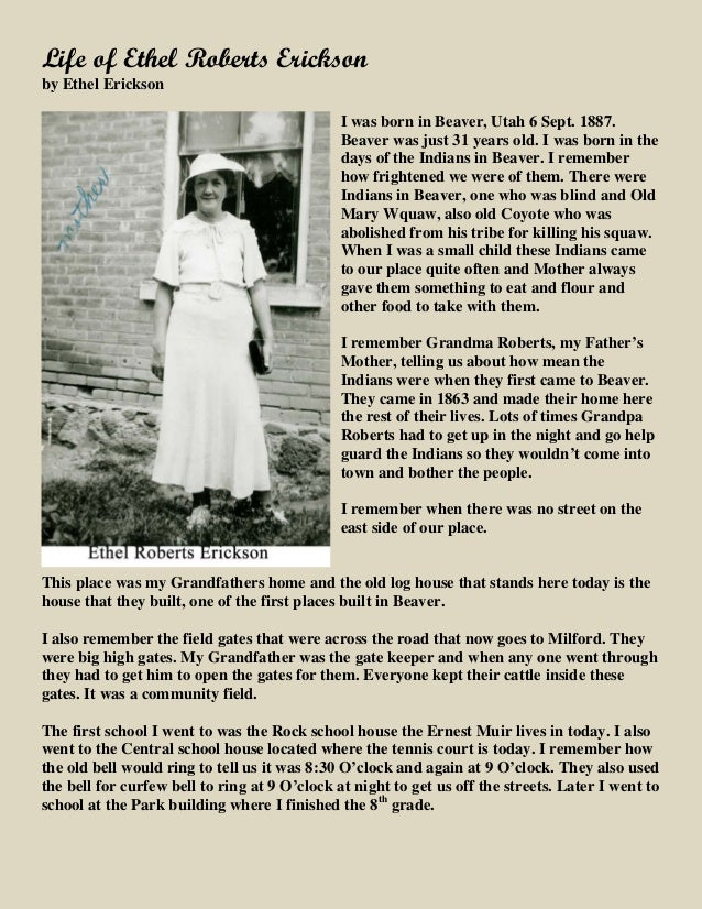 Life of Ethel Roberts Erickson by Ethel Erickson I was born in Beaver, Utah 6 Sept. 1887. Beaver was just 31 years old. I ...