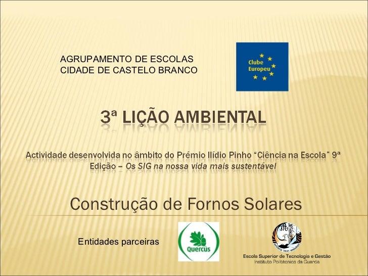 Construção de Fornos Solares AGRUPAMENTO DE ESCOLAS CIDADE DE CASTELO BRANCO Entidades parceiras