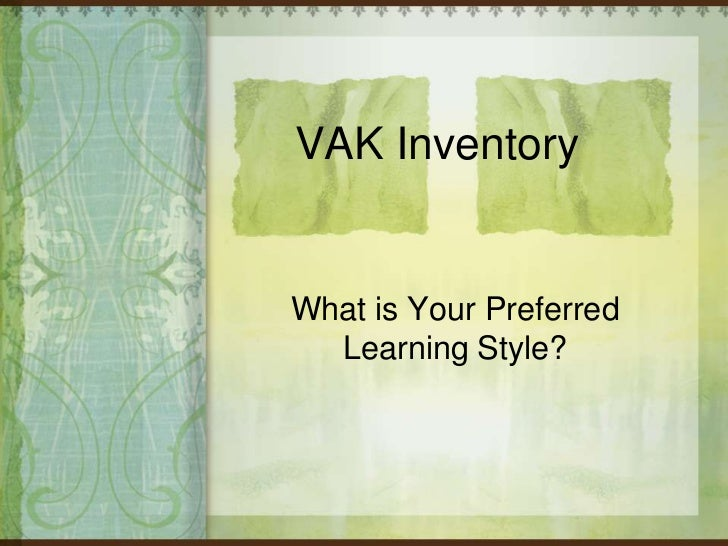 vak styles Vak learning styles explanation the vak learning styles model suggests that most people can be divided into one of three preferred styles of learning.