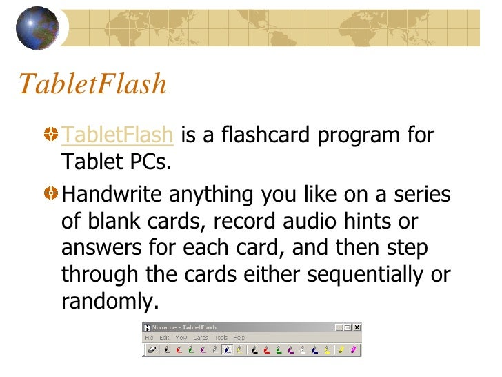 TabletFlash    TabletFlash is a flashcard program for    Tablet PCs.    Handwrite anything you like on a series    of blan...