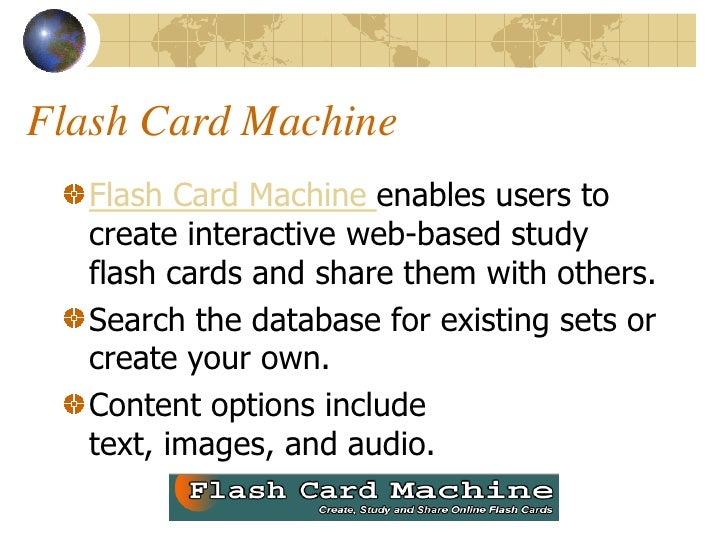 Flash Card Machine    Flash Card Machine enables users to    create interactive web-based study    flash cards and share t...