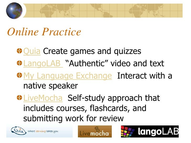 """Online Practice    Quia Create games and quizzes    LangoLAB """"Authentic"""" video and text    My Language Exchange Interact w..."""