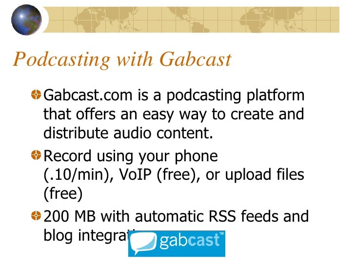 Podcasting with Gabcast    Gabcast.com is a podcasting platform    that offers an easy way to create and    distribute aud...