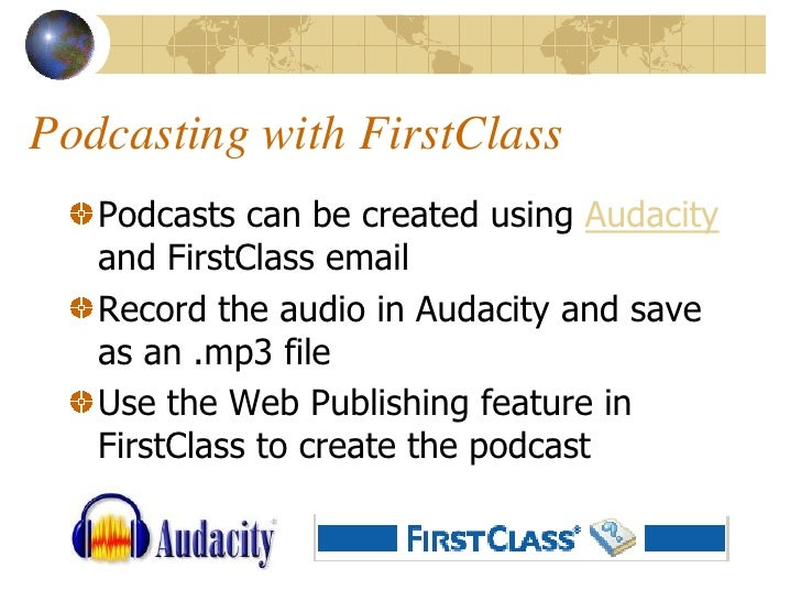Podcasting with FirstClass    Podcasts can be created using Audacity    and FirstClass email    Record the audio in Audaci...