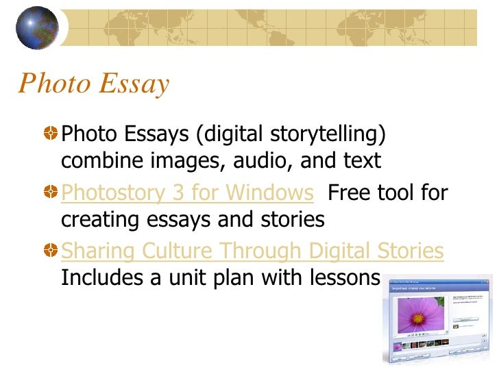 Photo Essay    Photo Essays (digital storytelling)    combine images, audio, and text    Photostory 3 for Windows Free too...