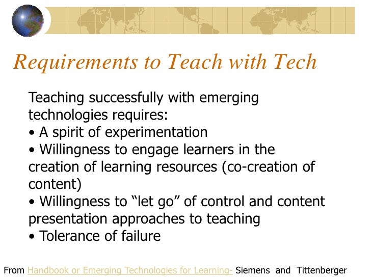 Requirements to Teach with Tech      Teaching successfully with emerging      technologies requires:      • A spirit of ex...