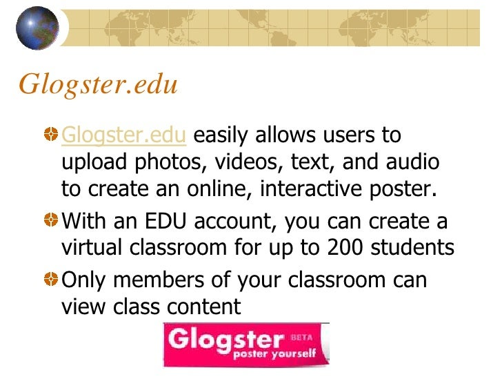 Glogster.edu    Glogster.edu easily allows users to    upload photos, videos, text, and audio    to create an online, inte...