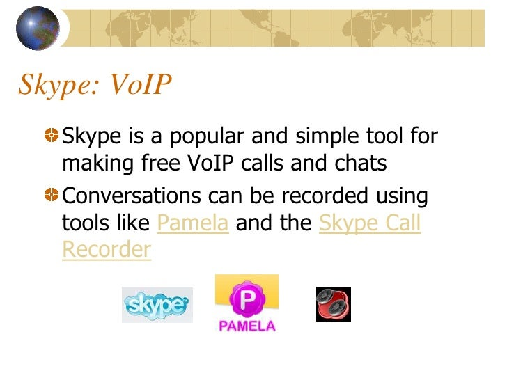 Skype: VoIP    Skype is a popular and simple tool for    making free VoIP calls and chats    Conversations can be recorded...