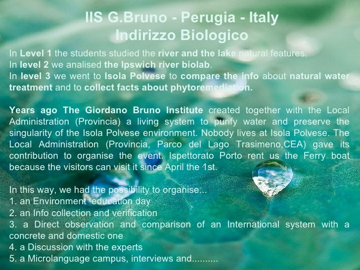 IIS G.Bruno - Perugia - Italy                      Indirizzo BiologicoIn Level 1 the students studied the river and the la...