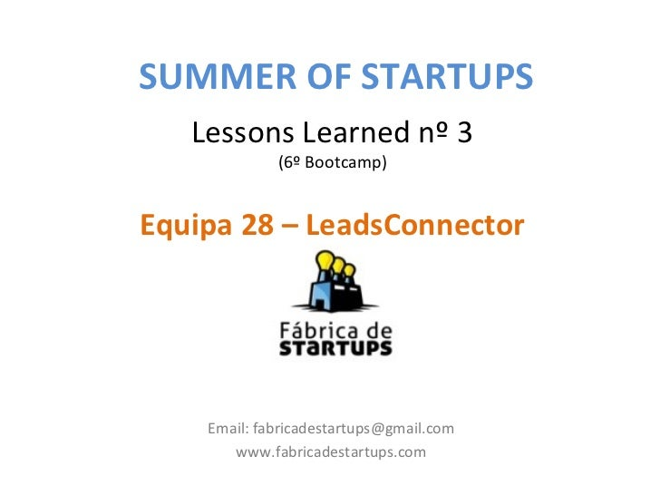 SUMMER OF STARTUPS   Lessons Learned nº 3             (6º Bootcamp)Equipa 28 – LeadsConnector    Email: fabricadestartups@...