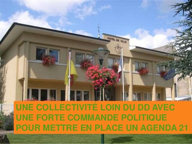 UNE COLLECTIVITÉ LOIN DU DD AVEC UNE FORTE COMMANDE POLITIQUE POUR METTRE EN PLACE UN AGENDA 21