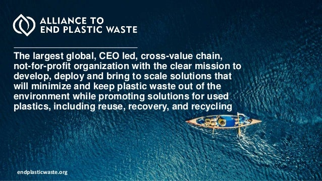 endplasticwaste.org The largest global, CEO led, cross-value chain, not-for-profit organization with the clear mission to ...