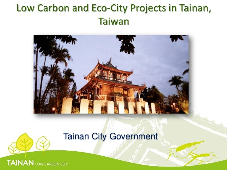 Low Carbon and Eco-City Projects in Tainan,                Taiwan          Tainan City Government