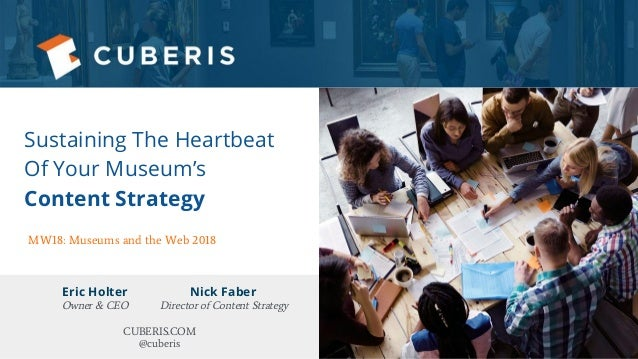 Sustaining The Heartbeat Of Your Museum's Content Strategy Eric Holter Nick Faber Owner & CEO Director of Content Strategy...