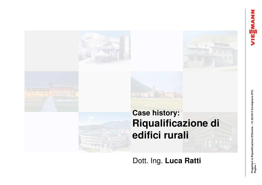Case history:                               edifici rurali       Dott. Ing. Luca Ratti                               Riqua...