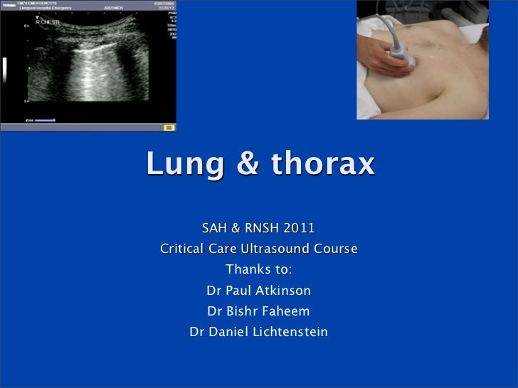 Lung & thorax      SAH & RNSH 2011Critical Care Ultrasound Course          Thanks to:       Dr Paul Atkinson       Dr Bish...