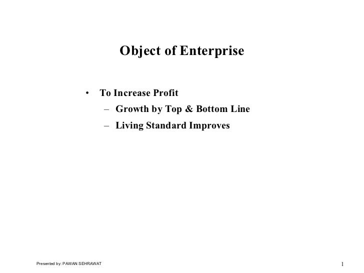 Object of Enterprise                       •     To Increase Profit                                – Growth by Top  Bottom...