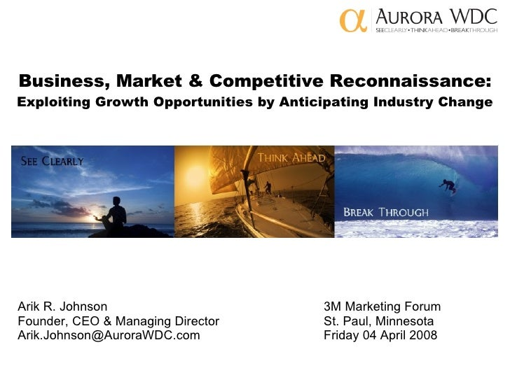 Business, Market & Competitive Reconnaissance: Exploiting Growth Opportunities by Anticipating Industry Change Arik R. Joh...