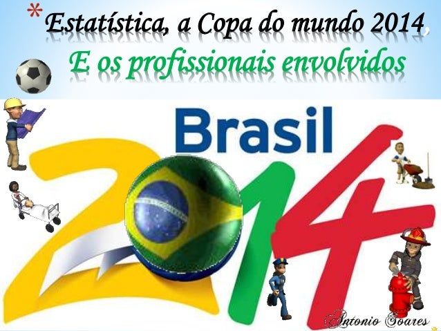 *Estatística, a Copa do mundo 2014, E os profissionais envolvidos