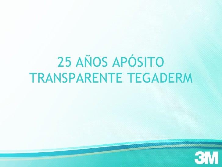 25 AÑOS APÓSITO TRANSPARENTE TEGADERM