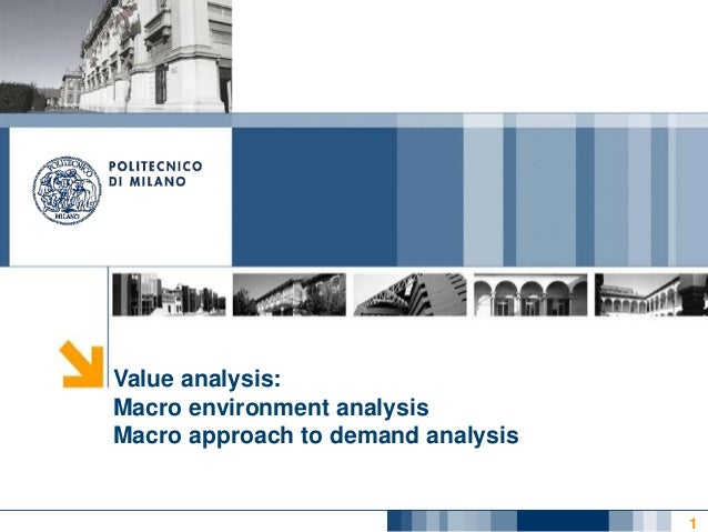 1 Value analysis: Macro environment analysis Macro approach to demand analysis