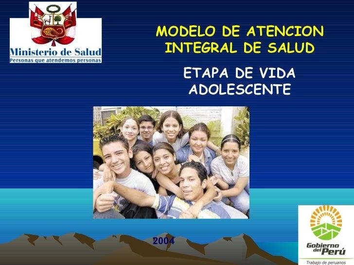 MODELO DE ATENCION INTEGRAL DE SALUD       ETAPA DE VIDA        ADOLESCENTE2004