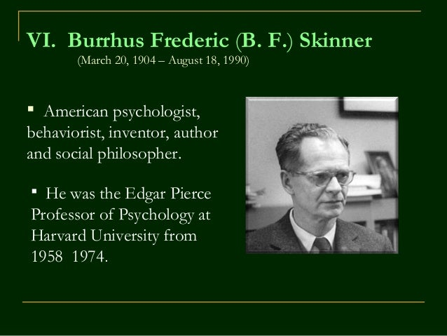 b f skinner importance Radical behaviorism was founded by bf skinner and agreed with the assumption of methodological behaviorism that the goal of psychology should be to predict and control behavior skinner, like watson, also recognized the role of internal mental events, and while he agreed such private events could not be used to explain behavior, he.