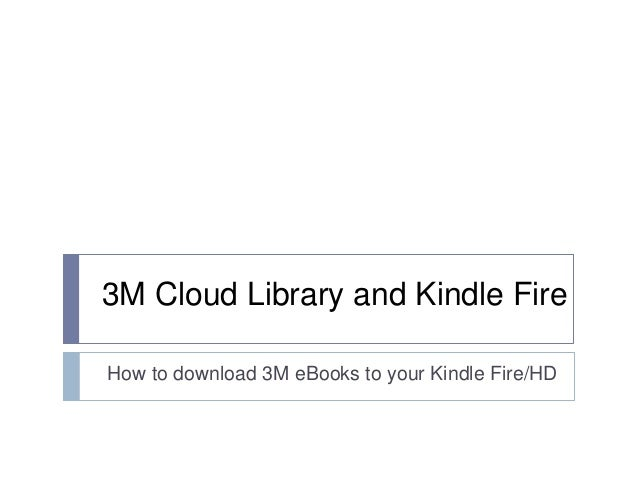 3M Cloud Library and Kindle FireHow to download 3M eBooks to your Kindle Fire/HD