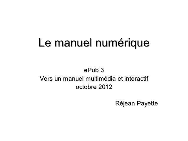 Le manuel numérique              ePub 3Vers un manuel multimédia et interactif           octobre 2012                     ...