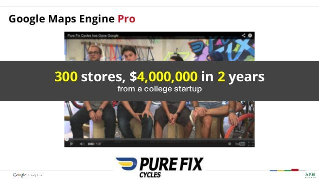 Google Maps Engine Pro 300 stores, $4,000,000 in 2 years from a college startup