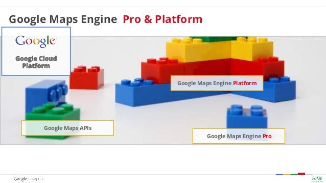 Google Maps Engine Pro Google Cloud Platform Google Maps Engine Platform Google Maps APIs Google Maps Engine Pro & Platform