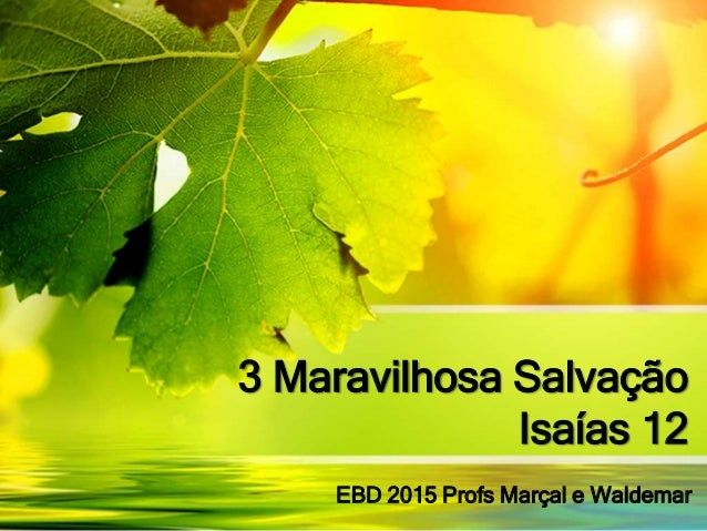 3 Maravilhosa Salvação Isaías 12 EBD 2015 Profs Marçal e Waldemar
