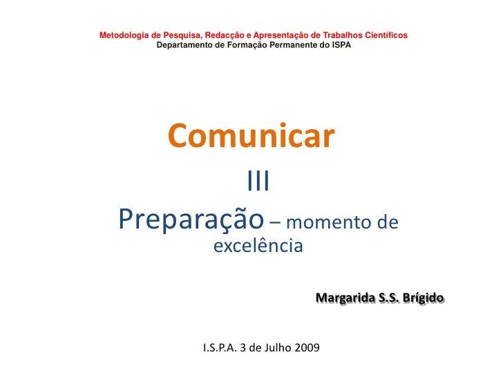 Comunicar<br />Metodologia de Pesquisa, Redacção e Apresentação de Trabalhos Científicos <br />Departamento de Formação Pe...