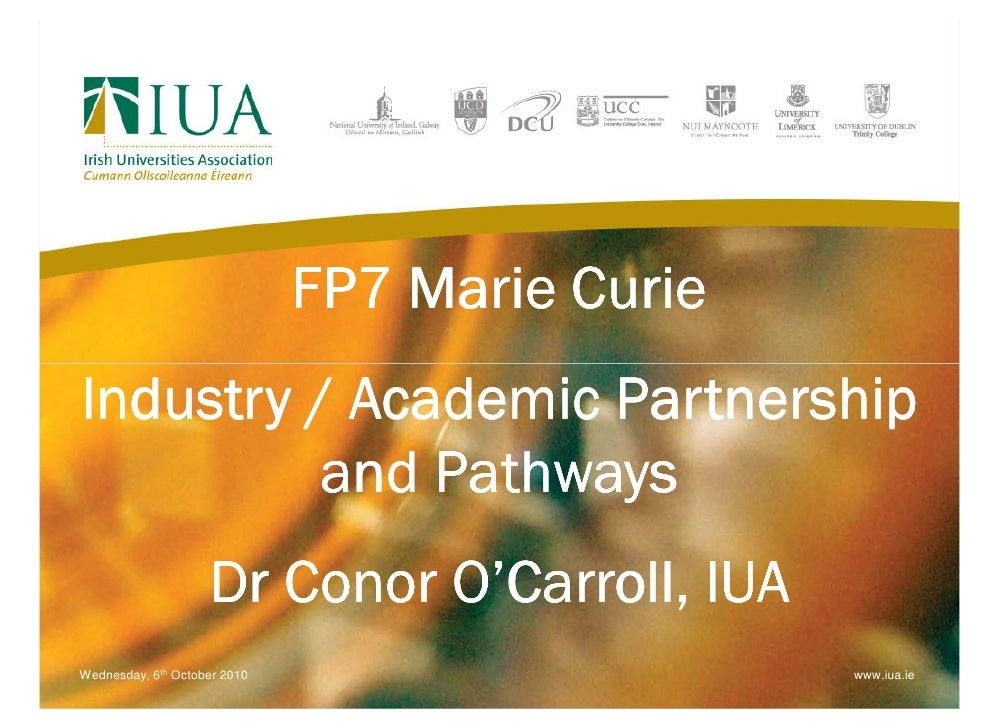 FP7 Marie Curie Industry / Academic Partnership           and Pathways                     Dr Conor O'Carroll, IUA Wednesd...