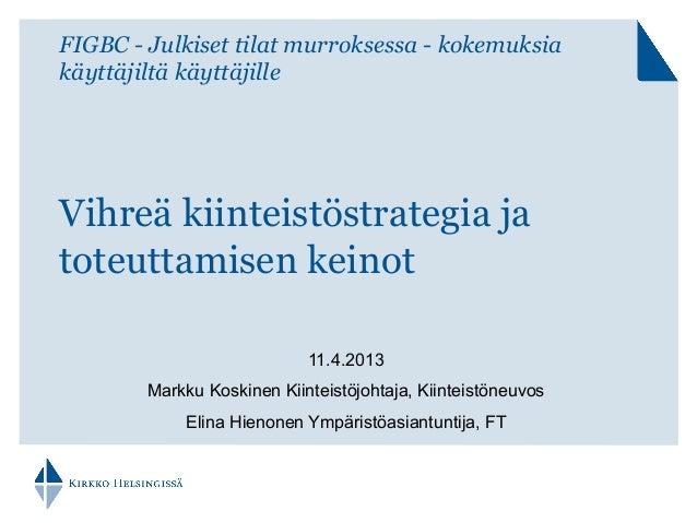 FIGBC - Julkiset tilat murroksessa - kokemuksiakäyttäjiltä käyttäjilleVihreä kiinteistöstrategia jatoteuttamisen keinot11....