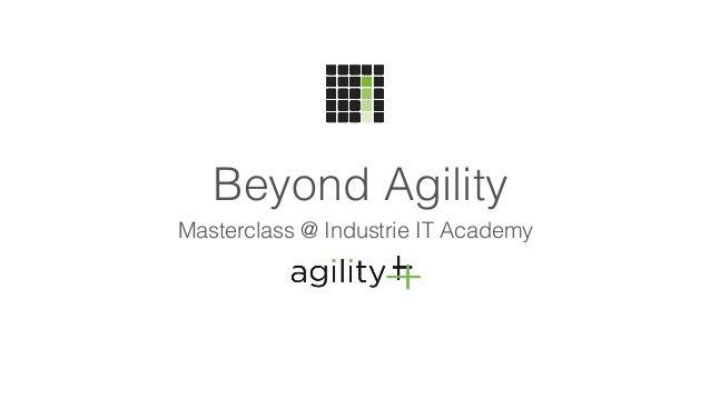 Beyond Agility Masterclass @ Industrie IT Academy