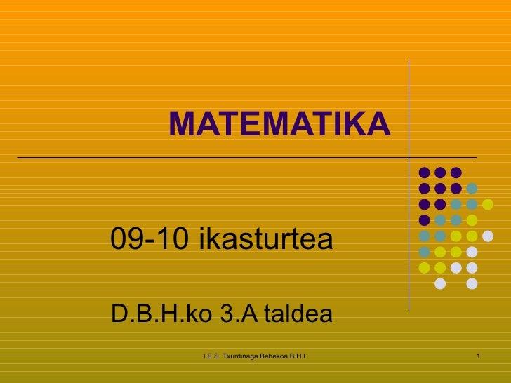 MATEMATIKA 09-10 ikasturtea D.B.H.ko 3.A taldea I.E.S. Txurdinaga Behekoa B.H.I.