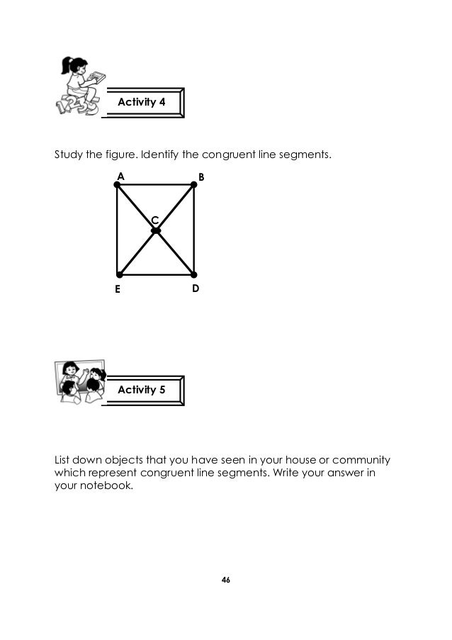 46 Study the figure. Identify the congruent line segments. List down objects that you have seen in your house or community...