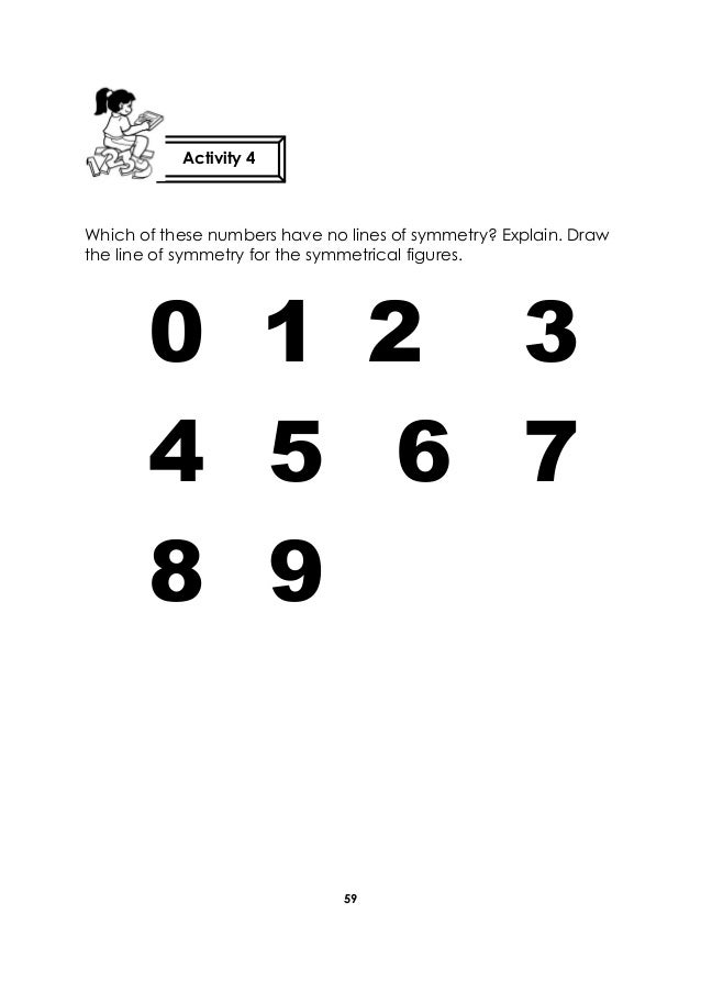 59 Which of these numbers have no lines of symmetry? Explain. Draw the line of symmetry for the symmetrical figures. 0 1 2...