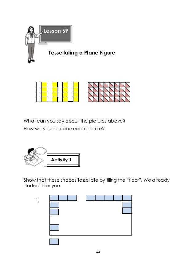 63 What can you say about the pictures above? How will you describe each picture? Show that these shapes tessellate by til...