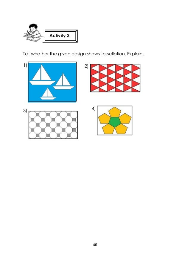 65 Tell whether the given design shows tessellation. Explain. Activity 3 3) 1) 2) 4)