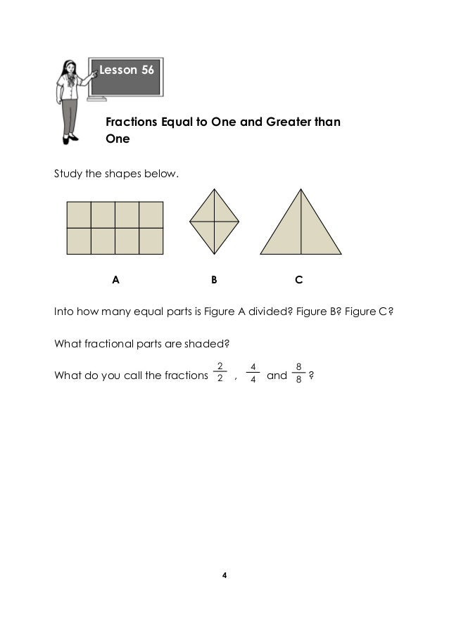 4 Study the shapes below. A B C Into how many equal parts is Figure A divided? Figure B? Figure C? What fractional parts a...