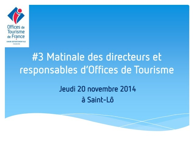 #3 Matinale des directeurs et responsables d'Offices de Tourisme  Jeudi 20 novembre 2014  à Saint-Lô